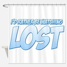I'd Rather Be Watching Lost Shower Curtain