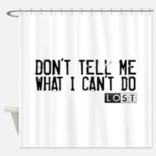 Don't Tell Me What I Can't Do Shower Curtain