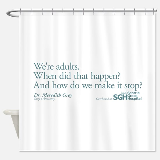We're Adults - Grey's Anatomy Shower Curtain