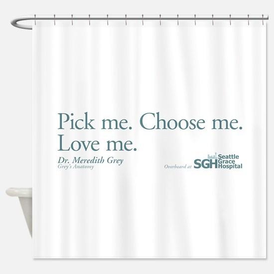Pick me. Choose me. Love me. Shower Curtain