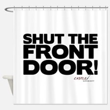 Shut the Front Door! Shower Curtain