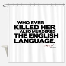 Murdered the English Language Shower Curtain