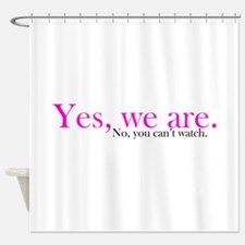 Yes, we are. Shower Curtain