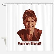 Sarah Palin - You're Fired! Shower Curtain