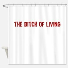 The Bitch of Living Shower Curtain