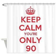 K C Youre Only 90 Shower Curtain