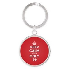 K C Youre Only 99 Round Keychain