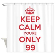 K C Youre Only 99 Shower Curtain