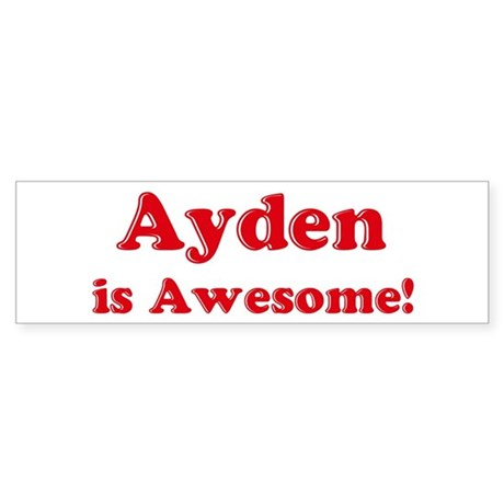 Ayden is Awesome Bumper Sticker