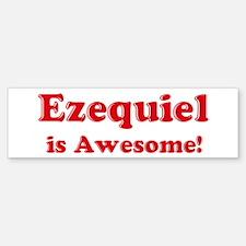 Ezequiel is Awesome Bumper Bumper Bumper Sticker
