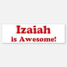 Izaiah is Awesome Bumper Bumper Bumper Sticker