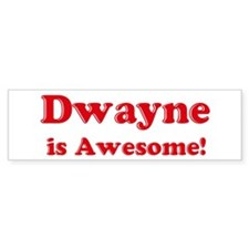 Dwayne is Awesome Bumper Bumper Sticker
