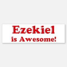 Ezekiel is Awesome Bumper Bumper Bumper Sticker