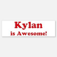 Kylan is Awesome Bumper Bumper Bumper Sticker