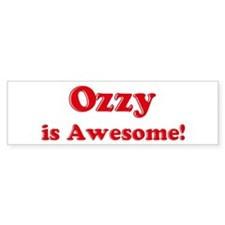 Ozzy is Awesome Bumper Bumper Bumper Sticker