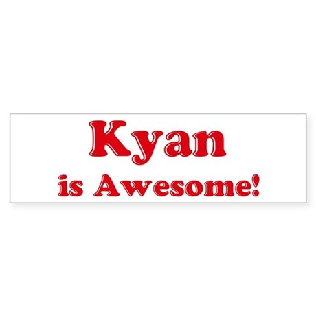 Kyan is Awesome Bumper Sticker