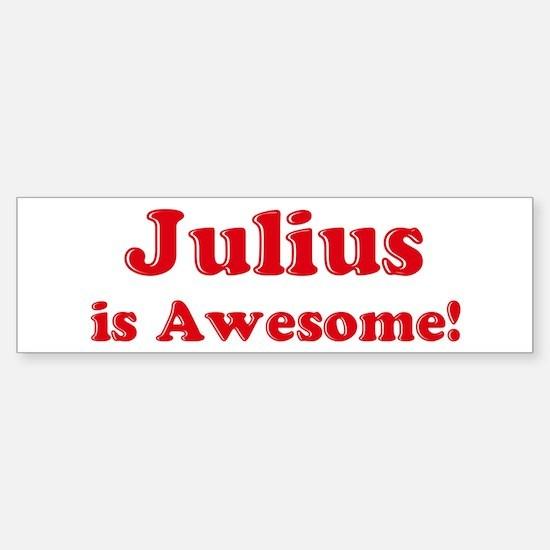 Julius is Awesome Bumper Bumper Bumper Sticker