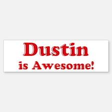 Dustin is Awesome Bumper Bumper Bumper Sticker