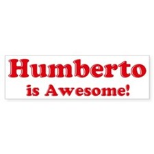 Humberto is Awesome Bumper Bumper Sticker