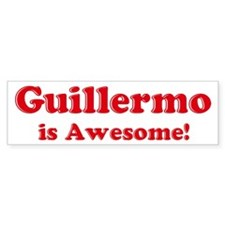 Guillermo is Awesome Bumper Bumper Sticker