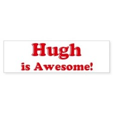 Hugh is Awesome Bumper Bumper Sticker