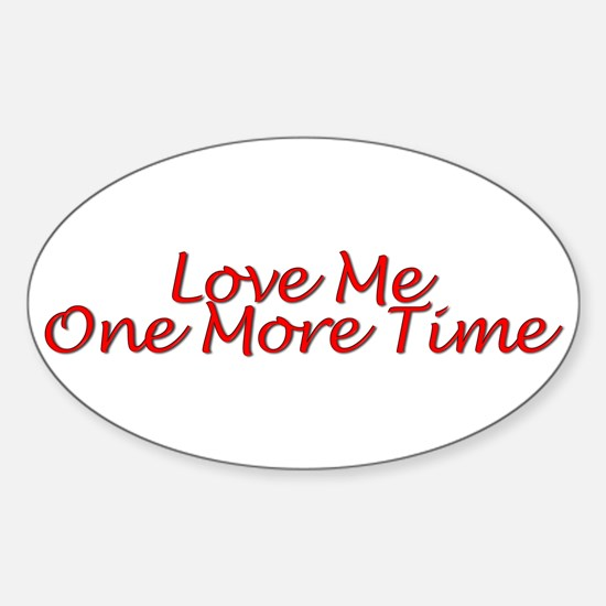 Love Me One More Time Sticker (Oval)