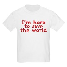 I'm here to save the world T-Shirt