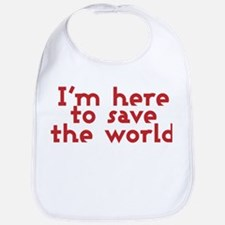I'm here to save the world Bib