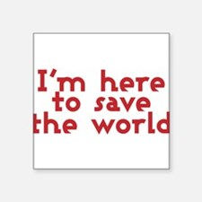 """I'm here to save the world Square Sticker 3"""" x 3"""""""