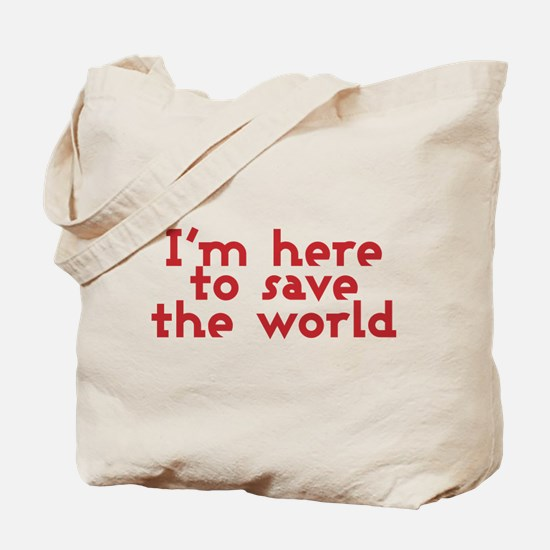 I'm here to save the world Tote Bag