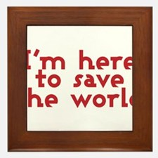 I'm here to save the world Framed Tile