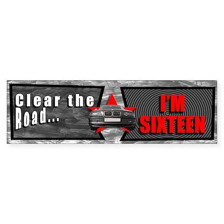 Clear The Road... I'm 16 Bumper Sticker