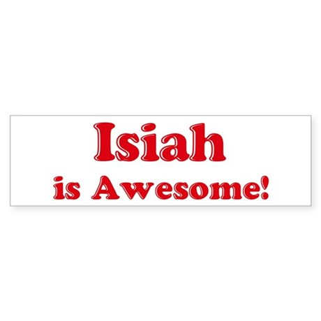Isiah is Awesome Bumper Sticker