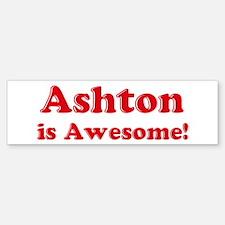 Ashton is Awesome Bumper Bumper Bumper Sticker