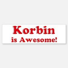 Korbin is Awesome Bumper Bumper Bumper Sticker