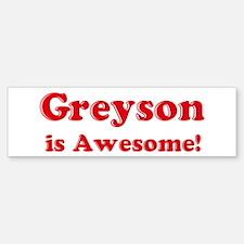 Greyson is Awesome Bumper Bumper Bumper Sticker