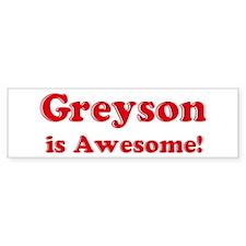 Greyson is Awesome Bumper Bumper Sticker