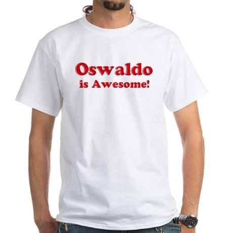 Oswaldo is Awesome White T-Shirt