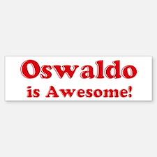 Oswaldo is Awesome Bumper Bumper Bumper Sticker