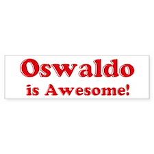 Oswaldo is Awesome Bumper Bumper Sticker