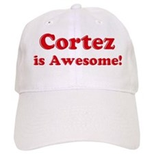 Cortez is Awesome Baseball Cap