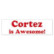 Cortez is Awesome Bumper Bumper Sticker