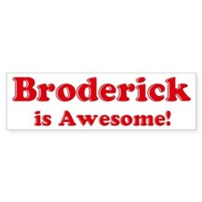 Broderick is Awesome Bumper Bumper Sticker