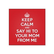 """Say Hi To Your Mom Square Sticker 3"""" x 3"""""""