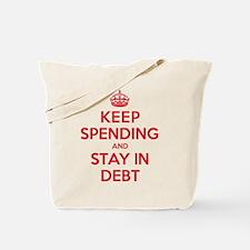 Keep Spending Stay in Debt Tote Bag