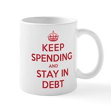 Keep Spending Stay in Debt Mug