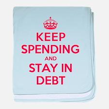 Keep Spending Stay in Debt baby blanket
