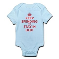 Keep Spending Stay in Debt Infant Bodysuit