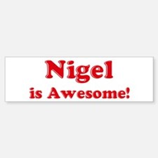 Nigel is Awesome Bumper Bumper Bumper Sticker