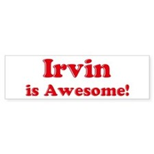 Irvin is Awesome Bumper Bumper Sticker